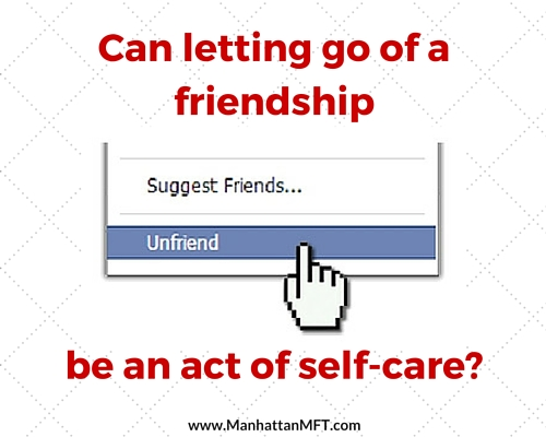 Can letting go of a friendship be an act of self-care? www.ManhattanMFT.com