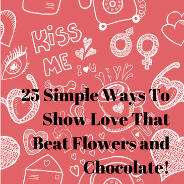 25 Simple Ways to Show Love That Beat Flowers and Chocolate (and even jewelry!)