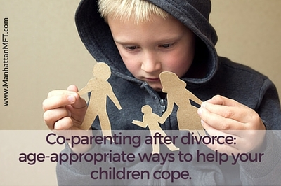Co-parenting After Divorce: Age-appropriate Ways To Help Your Children Cope. www.ManhattanMFT.com
