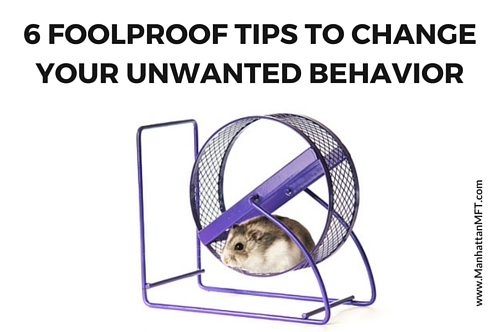 6 Foolproof Tips To Change Your Unwanted Behavior www.ManhattanMFT.com