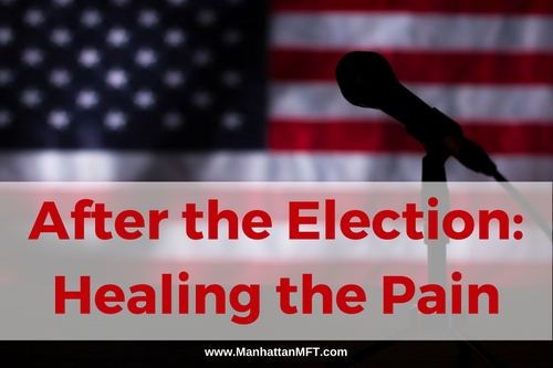 After the Election: Healing the Pain www.ManhattanMFT.com