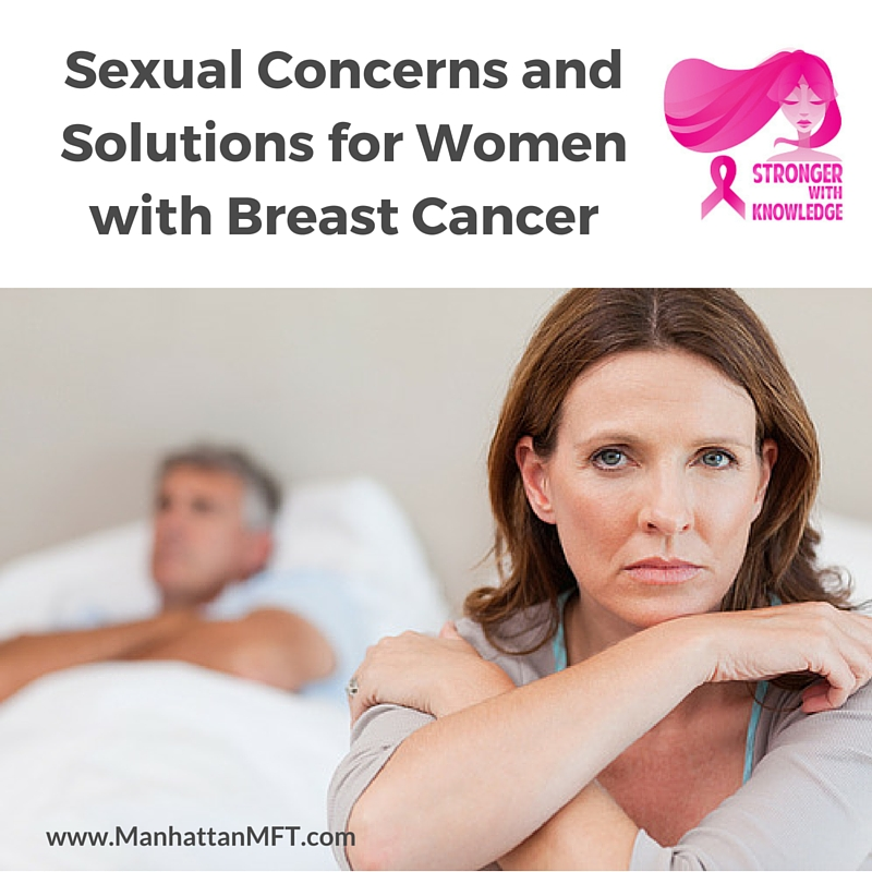 Sexual Concerns and Solutions for Women with Breast Cancer  www.ManhattanMFT.com